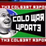 stephen colbert cold war update