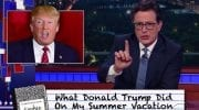 ColbertWhat Donald Trump Did On My Summer Vacation [VIDEO]